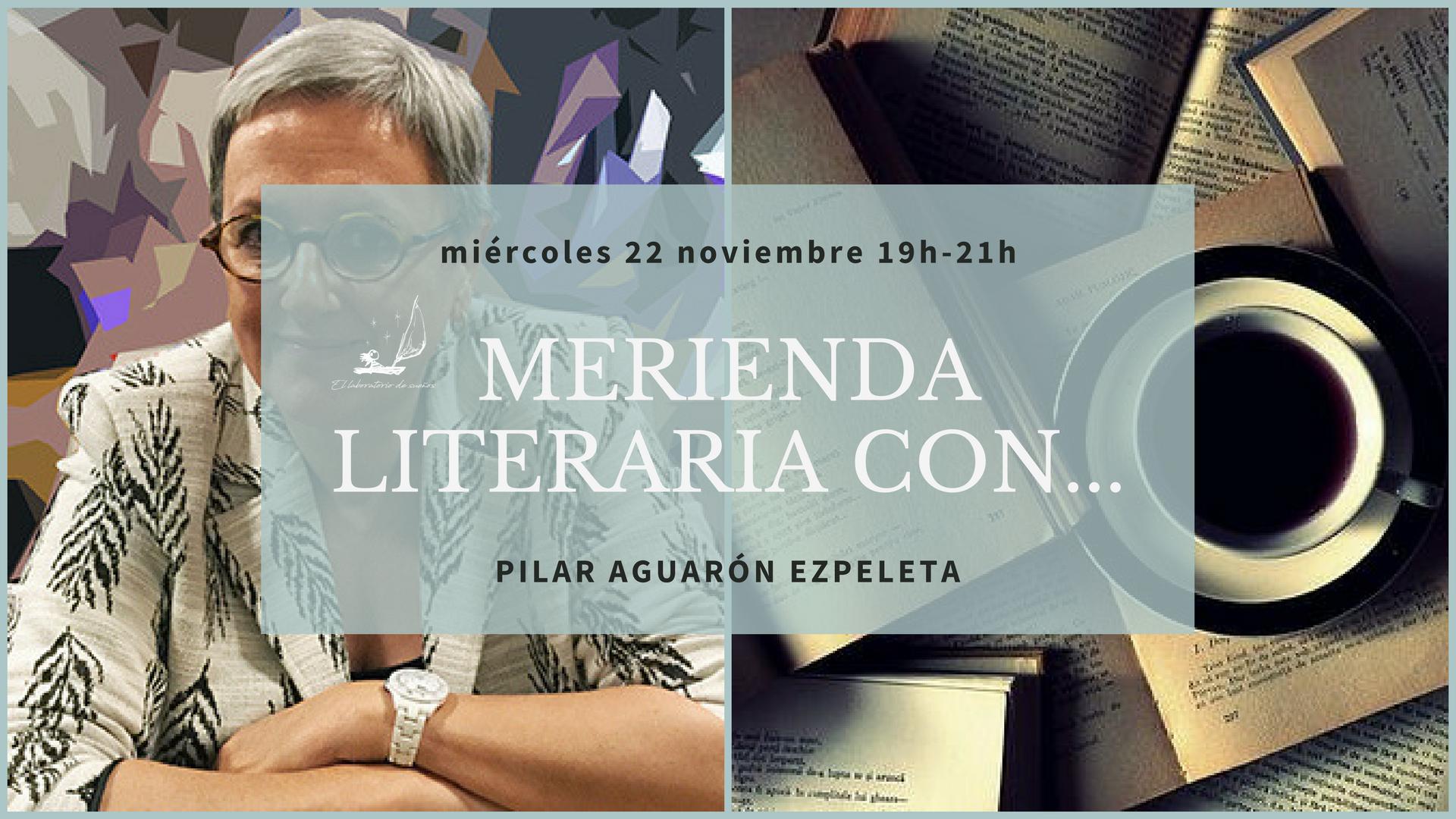 Merienda Literaria con…Pilar Aguarón Ezpeleta